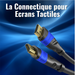 La Connectique pour Ecrans Tactiles